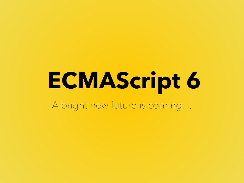 ES6 (ES2015) là gì? Và tìm hiểu những tính năng mới.